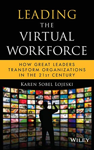 Leading the Virtual Workforce: How Great Leaders Transform Organizations in the 21st Century (Best Think Tanks In The World)