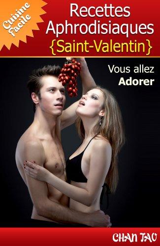 Recettes Aphrodisiaques - Saint-Valentin - Vertus des aliments aphrodisiaques et les meilleures recettes. Vous allez adorer ! (Cuisine Facile t. 3) (French Edition)