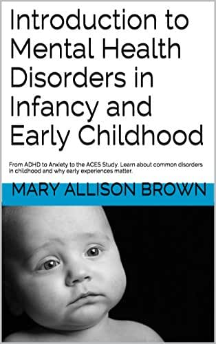 Introduction to Mental Health Disorders in Infancy and Early Childhood: From ADHD to Anxiety to the ACES Study. Learn about common disorders in childhood and why early experiences matter.