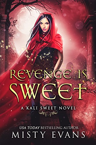Revenge Is Sweet, A Kali Sweet Urban Fantasy Story (Kali Sweet Series Book 1) by [Evans, Misty]