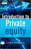 Introduction to Private Equity, Cyril Demaria, 0470745967