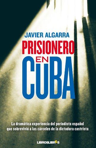 Descargar Libro Prisionero En Cuba Javier Algarra