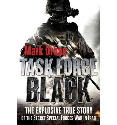 Mark Urban'sTask Force Black: The Explosive True Story of the Secret Special Forces War in Iraq [Hardcover]2011 pdf