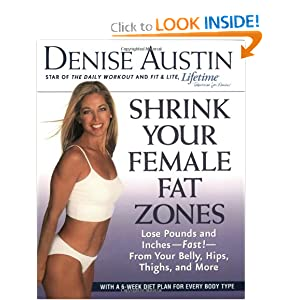 Shrink Your Female Fat Zones: Lose Pounds and Inches--Fast!--From Your Belly, Hips, Thighs, and More Denise Austin