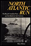 North Atlantic Run: The Royal Canadian Navy and the Battle for the Convoys