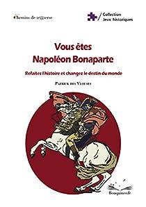 Vous êtes Napoléon Bonaparte par Des Ylouses