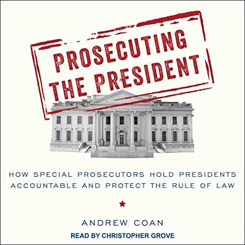 Pdf Law Prosecuting the President: How Special Prosecutors Hold Presidents Accountable and Protect the Rule of Law