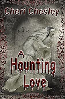 A Haunting Love by [Chesley, Cheri]
