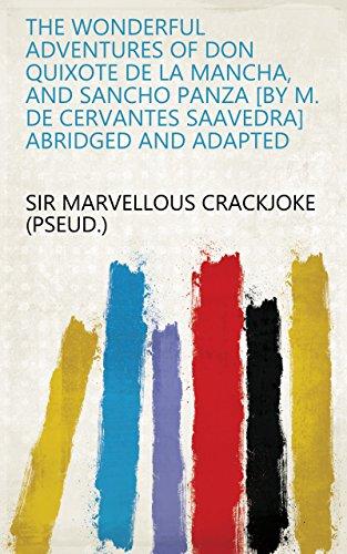 The wonderful adventures of don Quixote de la Mancha, and Sancho Panza [by M. de Cervantes Saavedra] abridged and adapted