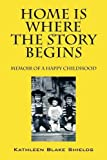 img - for Home Is Where the Story Begins: Memoir of a Happy Childhood book / textbook / text book