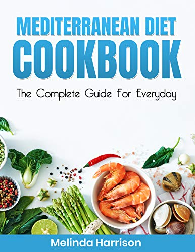 MEDITERRANEAN DIET COOKBOOK: The Complete Guide for Everyday by Melinda Harrison