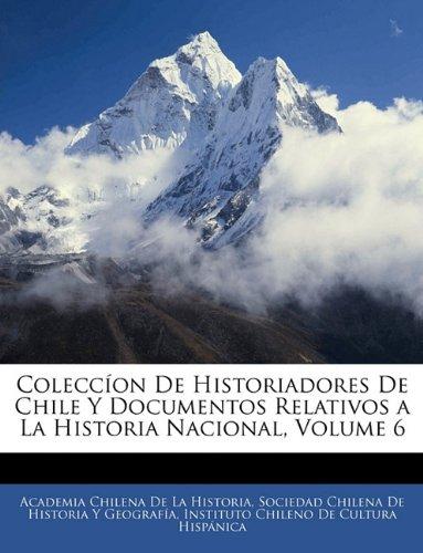 Read Online Coleccíon De Historiadores De Chile Y Documentos Relativos a La Historia Nacional, Volume 6 (Spanish Edition) pdf