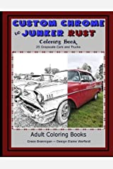 Custom Chrome to Junker Rust Coloring Book: 25 Grayscale Cars and Trucks (Adult Coloring Books) (Volume 10)