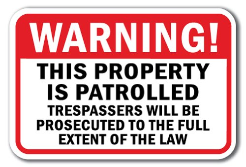 Warning This Property Is Patrolled Trespassers Will Be Prosecuted To The Full Extent Of The Law Sign 12'' x 18'' Heavy Gauge Aluminum Signs