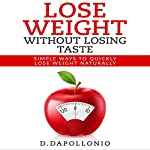 Lose Weight Without Losing Taste: Simple Ways to Lose Weight Naturally | Daniel D'apollonio