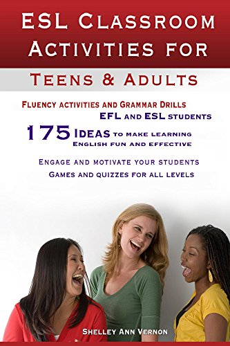 ESL Classroom Activities for Teens and Adults: ESL games, fluency activities and grammar drills for EFL and ESL students. (English Edition)