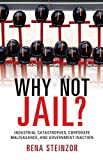 Too Big to Jail : Fatal Industrial Catastrophes, Corporate Malfeasance, and Government Inaction, Steinzor, Rena, 1107053404