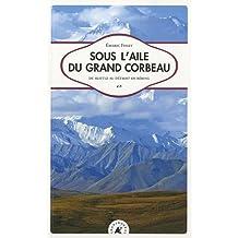 SOUS L'AILE DU GRAND CORBEAU - SEATTLE AU DETROIT DE B.