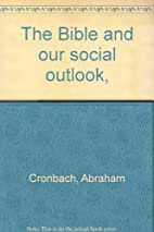 The Bible and our social outlook by Abraham…