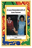 A Love Remembered Is A Love Forever: One Man's Tribute To A Woman He Cannot Forget.