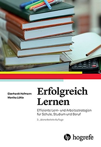 Erfolgreich Lernen: Effiziente Lern- und Arbeitsstrategien für Schule, Studium und Beruf