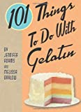 101 Things to Do with Gelatin
