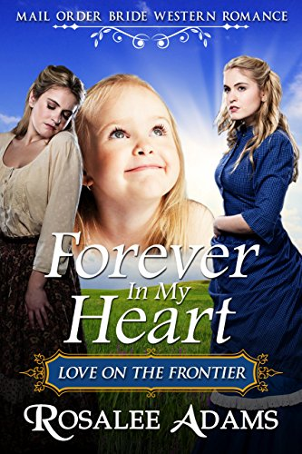 Mail Order Bride: Forever In My Heart: Sweet, Clean, Inspirational Western Historical Romance (English Edition)