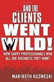 ... and the Clients Went Wild!, Maribeth Kuzmeski, 0470601760