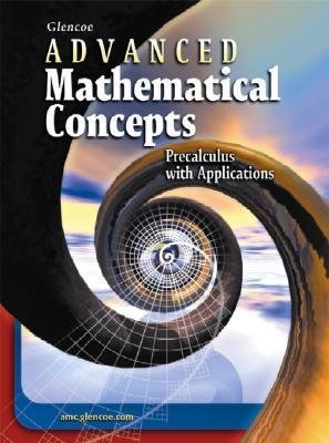 McGraw-Hill/Glencoe ( Author )(Glencoe Advanced Mathematical Concepts: Precalculus with Applications) Hardcover (Glencoe Advanced Mathematical Concepts Precalculus With Applications)