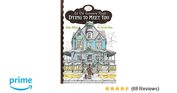 Dying to Meet You (43 Old Cemetery Road): Kate Klise, M