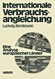 Internationale Verbrauchsangleichung : E. Analyse Europ. Lander, Berekoven, Ludwig and Voigt, Peter, 3409610111