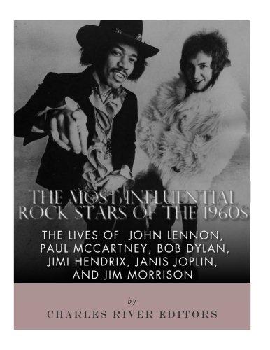 Download The Most Influential Rock Stars of the 1960s: The Lives of John Lennon, Paul McCartney, Bob Dylan, Jimi Hendrix, Janis Joplin, and Jim Morrison pdf epub