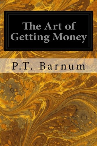 Read Online The Art of Getting Money: Or, Golden Rules for Making Money pdf epub