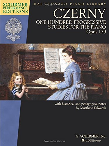 Czerny - One Hundred Progressive Studies for the Piano, Op. 139 Schirmer Performance Editions Series (Schirmer Performance Editions Hal Leonard Piano Library) (Tapa Blanda)