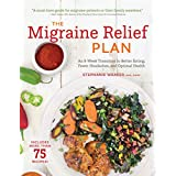Die Migraine Relief Plan: An 8-Week Transition to Better Eating, Fewer Headaches, and Optimal Health