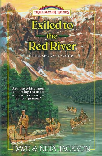 Exiled to the Red River: Introducing Chief Spokane Garry (Trailblazer Books) (Volume - Girls Blazer Red Books
