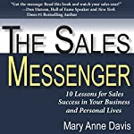 The Sales Messenger: 10 Lessons for Sales Success in Your Business and Personal Lives | Mary Anne Davis