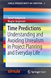 Time Predictions: Understanding and Avoiding Unrealism in Project Planning and Everyday Life (Simula SpringerBriefs on Computing Book 5)