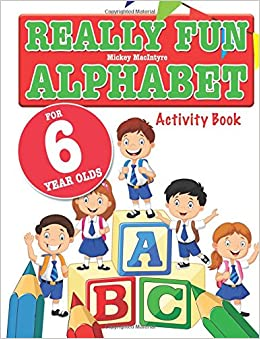 Really Fun Alphabet For 6 Year Olds A Fun Educational Alphabet