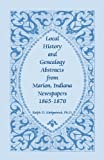 Local History and Genealogy Abstracts from Marion, Indiana, Newspapers 1865-1870, Ralph D. Kirkpatrick, 0788418327