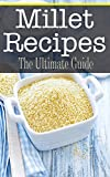 Millet Recipes: The Ultimate Guide