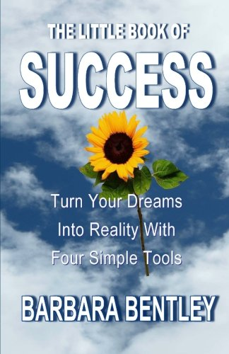 The Little Book of Success: Turn Your Dreams into Reality with Four Simple Tools PDF
