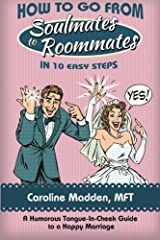 How to Go from Soul Mates to Roommates in 10 Easy Steps: (A Humorous Tongue-In-Cheek Guide to a Happy Marriage) (relationship advice) Paperback