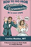 How to Go from Soul Mates to Roommates in 10 Easy Steps: (A Humorous Tongue-In-Cheek Guide to a Happy Marriage) (relationship advice)