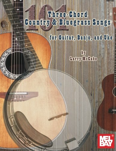 101 Three Chord Songs for Country & Bluegrass Songs For Guitar, Banjo, & Uke