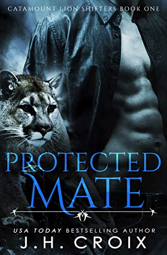 Protected Mate (Catamount Lion Shifters Book 1) by [Croix, J.H.]