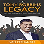 Tony Robbins Legacy: How Tony Robbins Transformed Millions of Lives | Ivan Fernandez,Mode ON Publishing