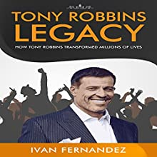 Tony Robbins Legacy: How Tony Robbins Transformed Millions of Lives Audiobook by Ivan Fernandez, Mode ON Publishing Narrated by Kent Bates