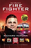 How To Become A Firefighter: The ULTIMATE Insider's Guide: The insider's guide to PASSING the UK Firefighter selection process: 1 (How 2 Become)