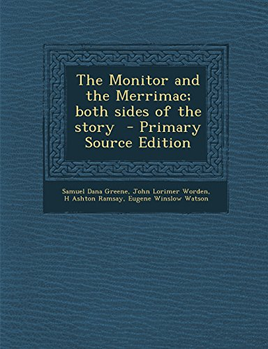 The Monitor and the Merrimac; both sides of the story  - Primary Source Edition